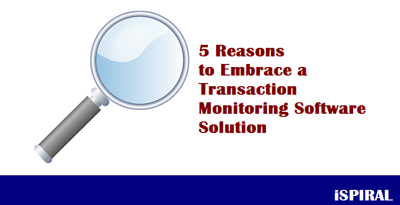 Blog_2017_August_5 Reasons to Embrace a Transaction Monitoring Software Solution